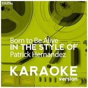 Born To Be Alive (In The Style Of Patrick Hernandez) [Karaoke Version] - Single Songs