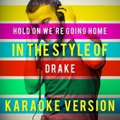 Hold On We're Going Home (In The Style Of Drake) [Karaoke Version] - Single Songs