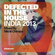 Defected In The House India 2013 (Mixed By Nikhil Chinapa) Songs