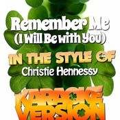 Remember Me (I Will Be With You) [In The Style Of Christie Hennessy] [Karaoke Version] - Single Songs