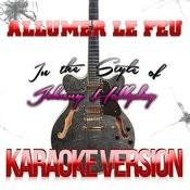 Allumer Le Feu (In The Style Of Johnny Hallyday) [Karaoke Version] - Single Songs