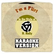 I'm A Flirt (In The Style Of R. Kelly) [Karaoke Version] Song