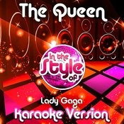 The Queen (In The Style Of Lady Gaga) [Karaoke Version] Song