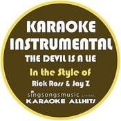 The Devil Is A Lie (In The Style Of Rick Ross & Jay-Z) [Karaoke Instrumental Version] - Single Songs