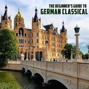 The Beginner's Guide To German Classical Music: Bach, Beethoven, Mozart & More Songs