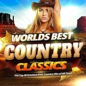 Worlds Best Country Classics - The Top 40 Greatest Ever Country Hits Of All Time ! Songs