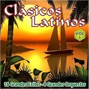 Clasicos Latinos Vol. 1 16 Grandes Exitos 8 Grandes Orquestas Songs