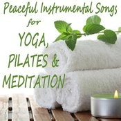 Peaceful Instrumental Songs For Yoga, Pilates & Meditation Songs