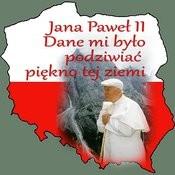 Jan Pawel II Dane Mi Bylo Podziwiac Piekno Tej Ziemi Songs