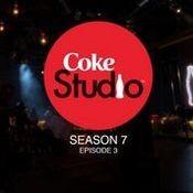 Coke Studio Season 7 Episode 3 Songs