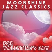 Moonshine Jazz Classics For Valentine's Day Songs