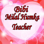 Bibi Milal Humka Teacher Songs