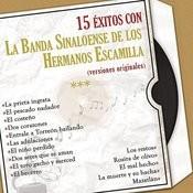 15 Éxitos Con la Banda Sinaloense de los Hermanos Escamilla (Versiones Originales) Songs