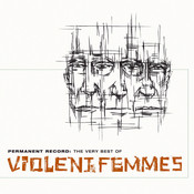 Permanent Record: The Very Best Of The Violent Femmes (GH) Songs