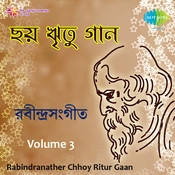 Rabindranather Chhoy Ritur Gaan Vol 3 Songs