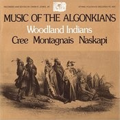 Music Of The Algonkins: Woodland Indians: Cree, Montagnais, Naskapi Songs