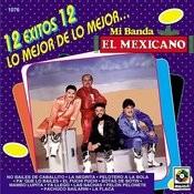 12 Exitos Lo Mejor De Mi Banda El Mexicano Songs