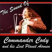 The Sound Of Commander Cody And His Lost Planet Airmen Songs