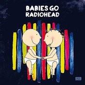 Babies Go Radiohead Songs