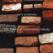 Larry Polansky: The Theory Of Impossible Melody Songs
