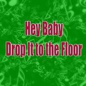 Hey Baby (Drop It To The Floor) Songs
