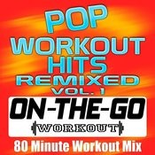 Pop Workout Hits Remixed Vol. 1 - 80 Minute Workout Mix Songs