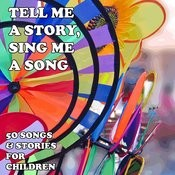 Tell Me A Story, Sing Me A Song: 50 Songs And Stories For Children Songs