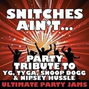 Snitches Ain't... (Party Tribute To Yg, Tyga, Snoop Dogg & Nipsey Hussle) Songs