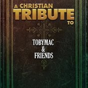 A Christian Tribute To Tobymac & Friends Songs