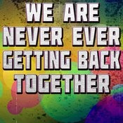 We Are Never Ever Getting Back Together Songs