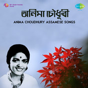 Anima Choudhury Assamese Songs Songs