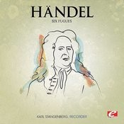 Handel: Six Fugues For Recorder (Digitally Remastered) Songs