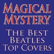 Magical Mystery... The Best Beatles Top Covers! Songs