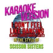 I Don't Feel Like Dancing (Linus Loves Vocal Edit) [In The Style Of Scissor Sisters] [Karaoke Version] Song