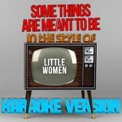 Some Things Are Meant To Be (In The Style Of Little Women) [Karaoke Version] - Single Songs