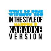 Won't Go Home Without You (In The Style Of Maroon 5) [Karaoke Version] Song