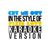 Cry Me Out (In The Style Of Pixie Lott) [Karaoke Version] - Single Songs
