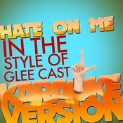 Hate On Me (In The Style Of Glee Cast) [Karaoke Version] - Single Songs