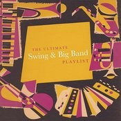 The Ultimate Swing And Big Band Playlist Songs