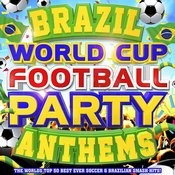 Brazil World Cup Football Party Anthems - The World's Top 50 Best Ever Soccer & Brazilian Latin Smash Hits! Songs