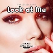 Look At Me - Hot Lounge Music Songs