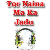 Tor Naina Ma Ka Jadu Songs