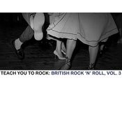 Teach You To Rock: British Rock 'n' Roll, Vol. 3 Songs