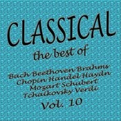 Classical... The Best Of Bach, Beethoven, Brahms, Chopin, Handel, Haydn, Mozart, Schubert, Tchaikovsky, Verdi Vol. 10 Songs