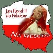 Jan Pawel II Do Polaków Na Wesolo Songs