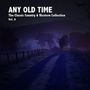 Any Old Time: The Classic Country & Western Collection, Vol. 8 Songs