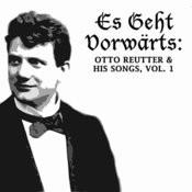 Es Geht Vorwärts: Otto Reutter & His Songs, Vol. 1 Songs