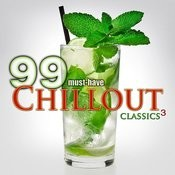99 Must-Have Chillout Classics 3 Songs