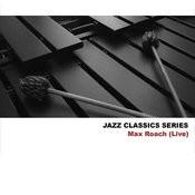 Jazz Classics Series: Max Roach (Live) Songs