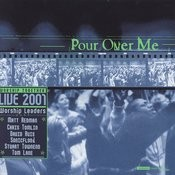 Pour Over Me - Worship Together Live 2001 (Live) Songs